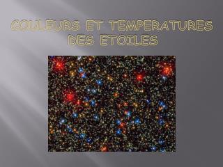 COULEURS ET TEMPERATURES           DES ETOILES