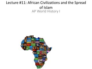 Lecture #11: African Civilizations and the Spread of Islam