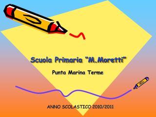 """Scuola Primaria """"M.Moretti"""""""
