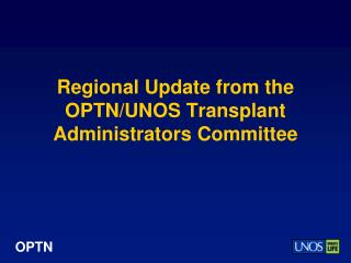 Regional Update from the OPTN/UNOS Transplant Administrators Committee