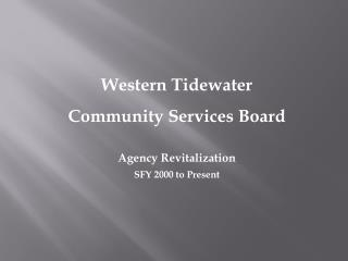 Western Tidewater  Community Services Board Agency Revitalization SFY 2000 to Present