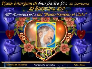 Festa Liturgica di  San Padre Pio   da  Pietrelcina
