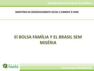 El BOLSA FAMÍLIA Y EL BRASIL SEM MISÉRIA