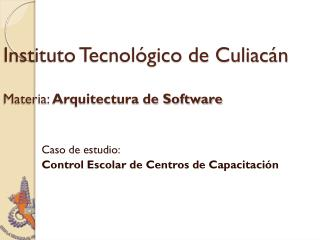 Instituto Tecnológico de Culiacán Materia:  Arquitectura de Software