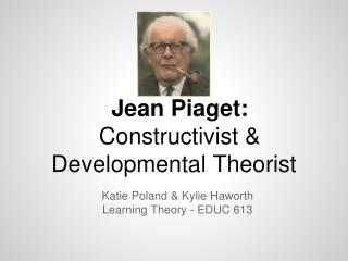 Jean Piaget:  Constructivist &  Developmental Theorist
