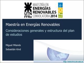 Maestría en Energías Renovables Consideraciones generales y estructura del plan de estudios