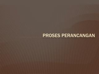 Proses  perancangan