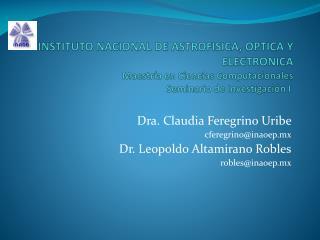 Dra. Claudia  Feregrino Uribe  cferegrino@inaoep.mx Dr. Leopoldo Altamirano  Robles