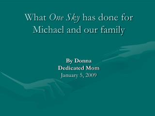 What  One Sky  has done for Michael and our family