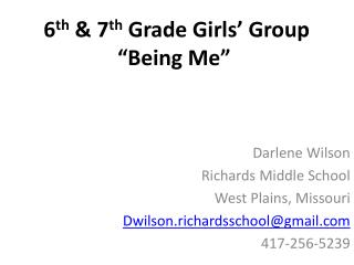 "6 th  & 7 th  Grade Girls' Group  ""Being Me"""