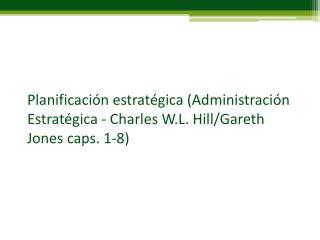 Planificación estratégica (Administración Estratégica - Charles W.L. Hill/Gareth Jones caps. 1-8)