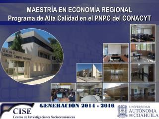 MAESTRÍA EN ECONOMÍA REGIONAL Programa de Alta Calidad en el PNPC del CONACYT