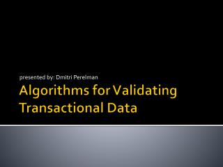 Algorithms for Validating Transactional Data