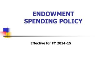 ENDOWMENT  SPENDING POLICY
