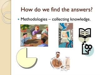 How do we find the answers?