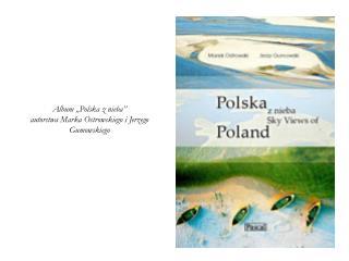 """Album """"Polska z nieba"""" autorstwa Marka Ostrowskiego i Jerzego Gumowskiego"""