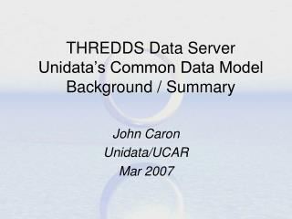 THREDDS Data Server Unidata's Common Data Model Background / Summary