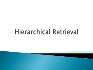 Hierarchical Retrieval