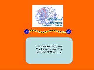 Mrs. Shannon Fritz, A-D Mrs. Laura Ehringer, E-N Mr. Dave McMillan, O-Z