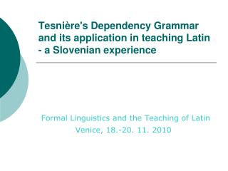 Tesni�re's Dependency Grammar and its application in teaching Latin - a Slovenian experience