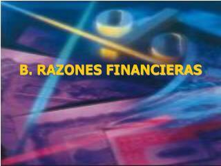 B. RAZONES FINANCIERAS