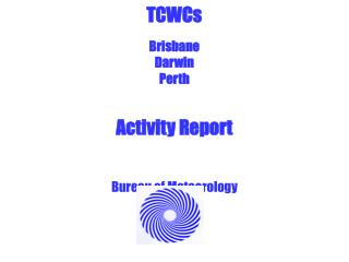 TCWCs Brisbane Darwin Perth Activity Report Bureau of Meteorology