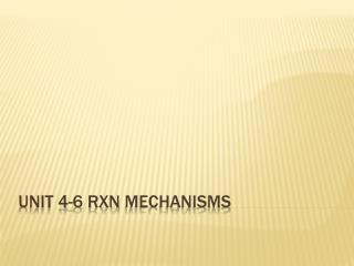 Unit 4-6  Rxn  mechanisms