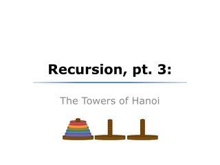 Recursion, pt. 3: