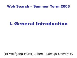 Web Search – Summer Term 2006 I. General Introduction