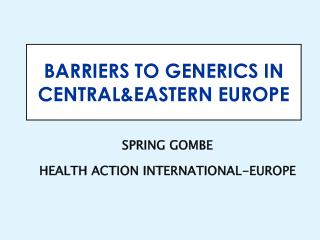 BARRIERS TO GENERICS IN CENTRALEASTERN EUROPE
