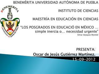 PRESENTA: Oscar de Jesús Gutiérrez Martínez. 15-09-2012