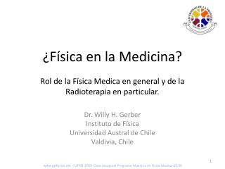 ¿Física en la Medicina? R ol de la Física Medica en general y de la Radioterapia en particular.