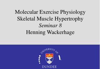 Molecular Exercise Physiology Skeletal Muscle Hypertrophy Seminar 8 Henning Wackerhage