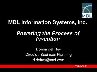 MDL Information Systems, Inc. Powering the Process of Invention