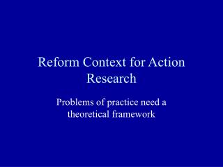 Reform Context for Action Research