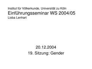 Institut für Völkerkunde, Universität zu Köln Einführungsseminar WS 2004/05 Lioba Lenhart