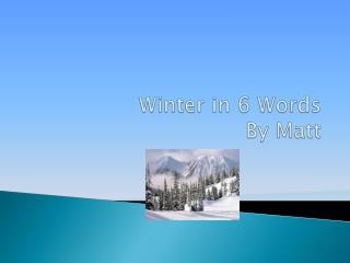 Winter in 6 Words By Matt