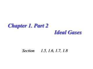 Chapter 1. Part 2  					Ideal Gases