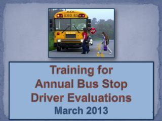 Training for  Annual Bus Stop  Driver Evaluations March 2013
