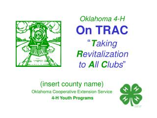 Oklahoma 4-H On TRAC � T aking  R evitalization  to  A ll  C lubs �