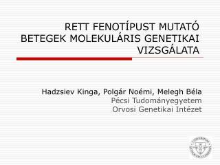 RETT FENOTÍPUST MUTATÓ BETEGEK MOLEKULÁRIS GENETIKAI VIZSGÁLATA
