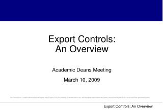 Export Controls:  An Overview Academic Deans Meeting March 10, 2009