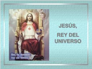 JES�S, REY DEL UNIVERSO