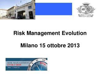 Risk Management Evolution Milano 15 ottobre 2013