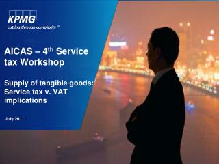 AICAS � 4 th  Service tax Workshop Supply  of tangible goods:  Service  tax v. VAT implications