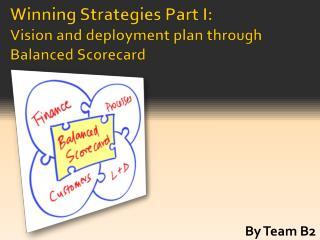 Winning Strategies Part I:  Vision and deployment plan through Balanced Scorecard