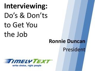 Interviewing:  Do's & Don'ts  to Get You  the Job