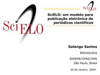 Solange Santos Bibliotec�ria BIREME/OPAS/OMS S�o Paulo, Brasil