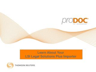 Learn About Your  LSI Legal Solutions Plus Importer