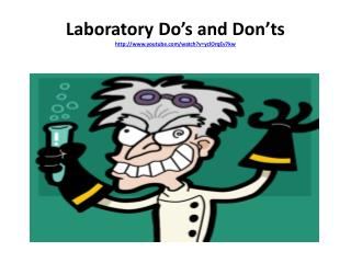 Laboratory Do's and Don'ts youtube/watch?v=yclOrqEv7kw